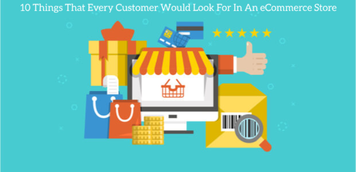 10 Things That Every Customer Would Look For In An eCommerce Store