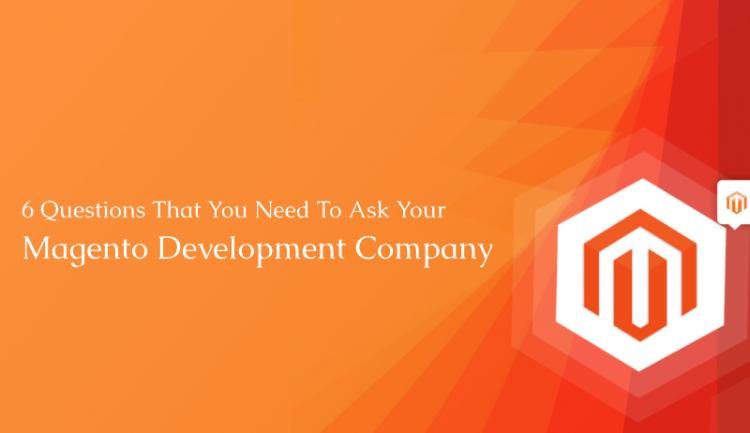 6 Questions That You Need To Ask Your Magento Development Company