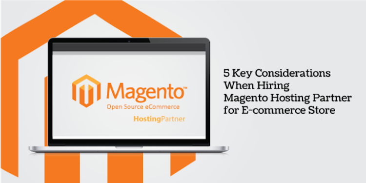5 Key Considerations When Hiring Magento Hosting Partner for E-commerce Store